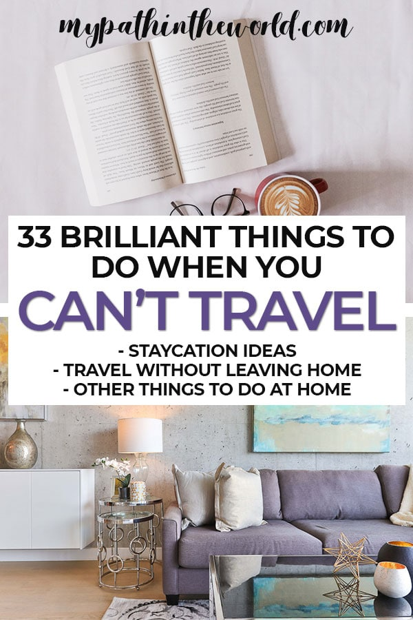 All the things to do when you can't travel including staycation ideas, how to travel without leaving home, and other things to do when stuck at home