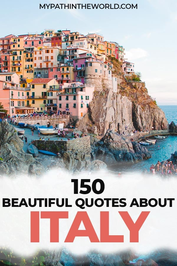 Looking for the most beautiful travel quotes about Italy? Here are 150 Italy quotes including quotes about Rome, Venice, Tuscany, and more!