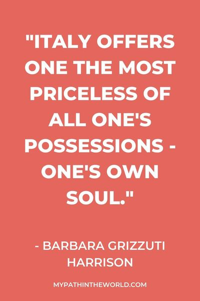 "Italy travel quotes - ""Italy offers one the most priceless of all one's possessions - one's own soul."" - Barbara Grizzuti Harrison"