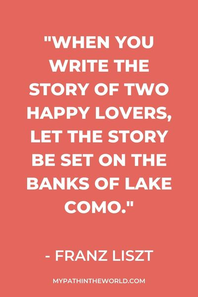 "Italy quotes travel - ""When you write the story of two happy lovers, let the story be set on the banks of Lake Como."" - Franz Liszt"