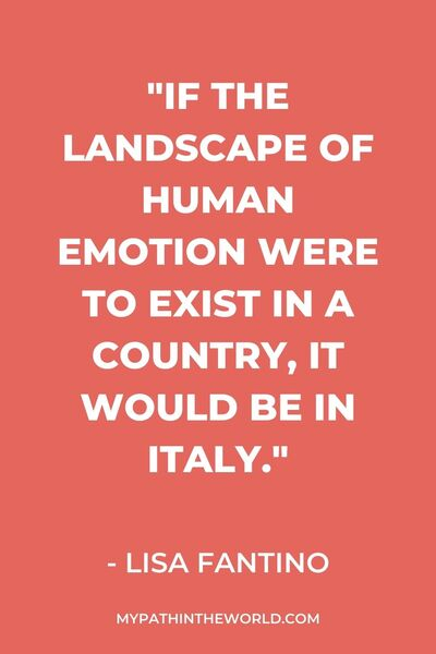 "quote - ""If the landscape of human emotion were to exist in a country, it would be in Italy."" - Lisa Fantino"