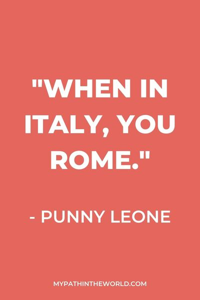 "Italy quotes - ""When in Italy, you Rome."" - Punny Leone"